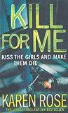 """""""Kill for Me - Kiss the Girl and Make them die"""" av Karen Rose"""