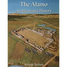 The Alamo: An Illustrated History by George S. Nelson (1998-01-03)