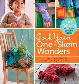 Book Sock Yarn One-Skein Wonders: 101 Patterns That Go Way Beyond Socks! Original Edition by Durant, Judith published by Storey Publishing, LLC (2010)