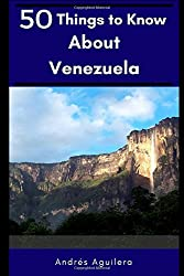50 Things to Know About Venezuela: A guide through paradise