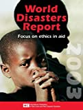 img - for World Disasters Report Focus on Ethics and Aid by International Federation of Red Cross and Red Crescent Societies (2003-06-30) book / textbook / text book