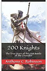 200 Knights: An Accurate Account of the Last Battle of the Crusades