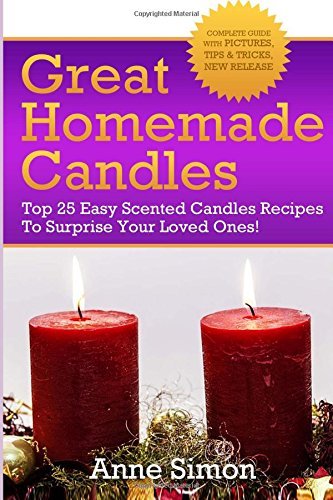 Download Great Homemade Candles: Top 25 Easy Scented Candles Recipes To Surprise Your Loved Ones! pdf
