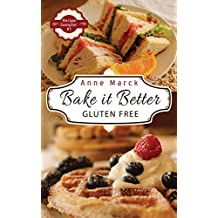 Bake it Better Gluten Free Recipe Sampler #1: Learn How to Bake Gluten Free Pizza, Cakes, Cookies and More Using Gluten Free All Purpose Flour and Get Comfort Food Back on Your Menu (English Edition)