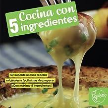 Cocina con 5 ingredientes: 50 superdeliciosas recetas originales y facilísimas de preparar. ¡Con máximo 5 ingredientes! (libro de recetas) (Spanish Edition)