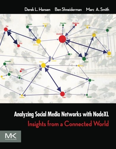 Analyzing Social Media Networks with NodeXL: Insights from a Connected World by Morgan Kaufmann