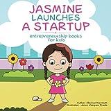 Jasmine Launches a Startup: (Entrepreneurship books for kids)