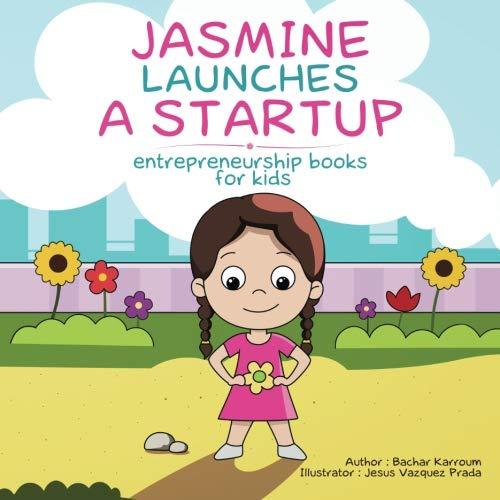 Jasmine Launches a Startup: (Entrepreneurship books for - Prada Kids