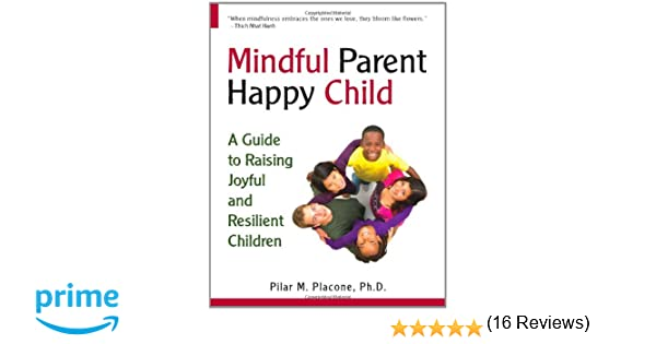 Mindful Parent Happy Child: A Guide To Raising Joyful and ...