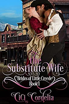The Substitute Wife (Brides of Little Creede Book 1) by [Cordelia, CiCi]
