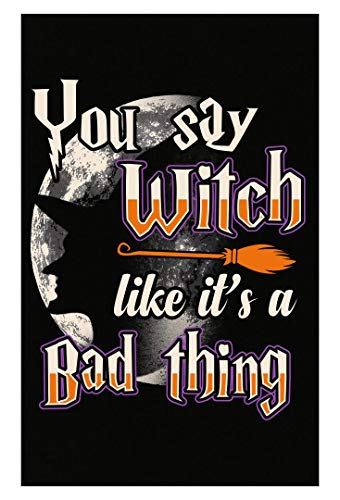 Ginial Wear Funny Halloween You Say Witch Like It is A Bad Thing - Poster -