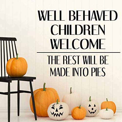 Dozili Funny Children Wall Decal Vinyl Quote Decor Well Behaved Children Welcome The Rest Will be Made into Pies Halloween Parenting 24