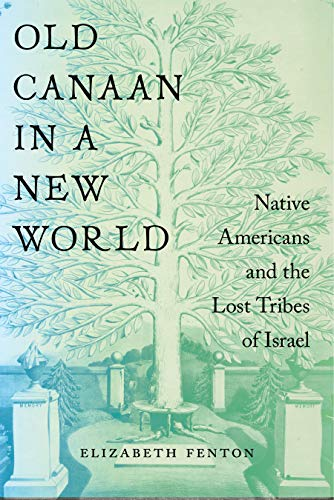 Old Canaan in a New World: Native Americans and the Lost Tribes of Israel (The Lost Tribes Of Israel In America)