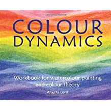 Colour Dynamics: Workbook for Water Colour Painting and Colour Theory