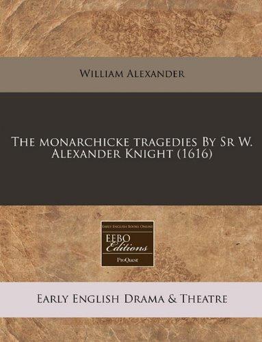 The monarchicke tragedies By Sr W. Alexander Knight (1616) PDF