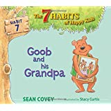Goob and His Grandpa: Habit 7 (7) (The 7 Habits of Happy Kids)