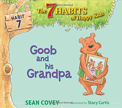 Goob and His Grandpa: Habit 7 (The 7 Habits of Happy Kids)