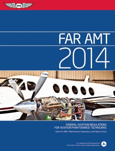 FAR AMT 2014: Federal Aviation Regulations for Aviation Maintenance Technicians: Rules for AMTs, Maintenance Operations,
