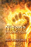 Nigeria in Lunatic Days, Asifo Brume-Ezewu, 1612049478