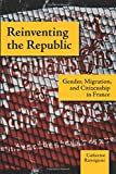Reinventing the Republic: Gender, Migration, and Citizenship in France