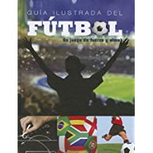 Guia Ilustrada del Futbol / An Illustrated Guide to Soccer: Un Juego De Fuerza Y Alma / a Game of Strength and Soul (Superestrellas del futbol / Superstars of Soccer) (Spanish Edition)