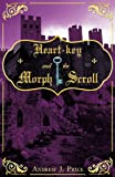 Heart-Key and the Morph Scroll, Andrew J. Price, 1449749356