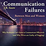 Communication Failures Between Men and Women: Why Husbands Can't Seem to Communicate Effectively (and Why Wives are Guilty of Nagging): Transcend Mediocrity, Book 65