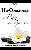 Ho'oponopono A Paz começa por Voce: Coloque as coisas no lugar certo (Portuguese Edition)