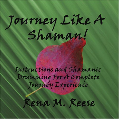 JOURNEY LIKE A SHAMAN!  Instructions and Shamanic Drumming For a Complete Journey Experience