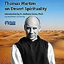 Thomas Merton on Desert Spirituality Lecture by Thomas Merton Narrated by Thomas Merton