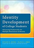 Identity Development of College Students: Advancing Frameworks for Multiple Dimensions of Identity by Susan R. Jones (2013-02-11)