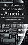 img - for The Takeover of Public Education in America: The Agenda to Control Information and Knowledge Through the Accountability System book / textbook / text book