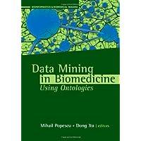 Data Mining in Biomedicine Using Ontologies (Artech House Series Bioinformatics...