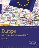 Europe le Vieux Monde en Crise ? 50 Fiches de Géopolitique. Préface Hubert Védrine