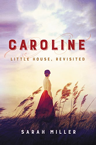 Caroline: Little House, Revisited by [Miller, Sarah]