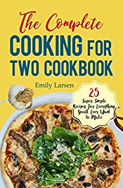 The Complete Cooking for Two Cookbook: 25 Super Simple Recipes for Everything You'll Ever Want to Make