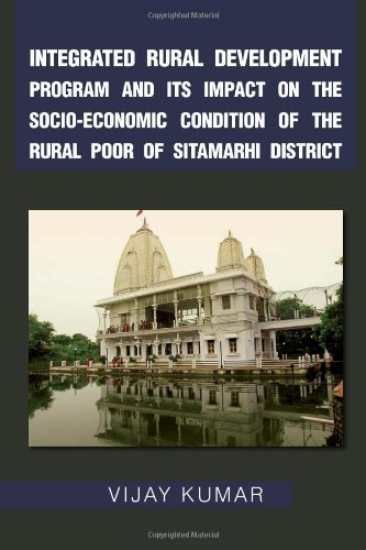 Read Online Integrated Rural Development Program and Its Impact on the Socio-Economic Condition of the Rural Poor of Sitamarhi District ebook