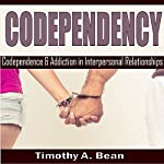 Codependency: Codependency and Addiction in Interpersonal Relationships | Timothy A. Bean