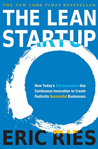 (The Lean Startup: How Today's Entrepreneurs Use Continuous Innovation to Create Radically Successful Businesses)