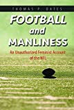 Football and Manliness: An Unauthorized Feminist Account of the NFL (Feminist Media Studies)