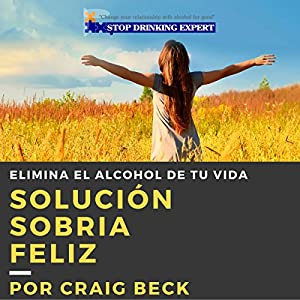 Solución Sobria Feliz [Happy Sober Solution] Audiobook