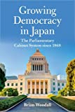 Growing Democracy in Japan: The Parliamentary Cabinet System since 1868 (Asia in the New Millennium)
