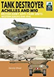 Tank Destroyer, Achilles and M10: British Army Anti-Tank Units, Western Europe, 1944-1945 (TankCraft)