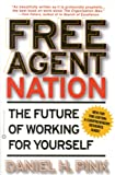 Free Agent Nation: How Americans New Independent Workers Are Transforming the Way We Live