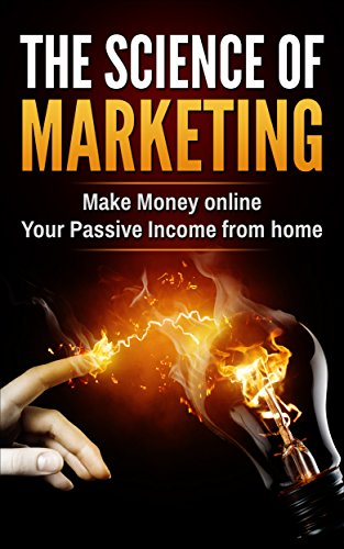 Book: THE SCIENCE OF MARKETING - Make Money online Your Passive income from home by M. Hayes