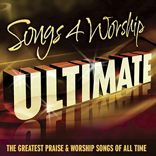 Songs4Worship Ultimate: The greatest praise & worship songs of all time