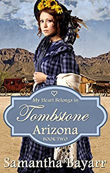 My Heart Belongs in Tombstone, Arizona: Historical Western Romance (Mail Order Bride Romance Book 2) by [Bayarr, Samantha]