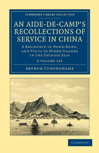 Read Online An Aide-de-Camp's Recollections of Service in China 2 Volume Set: A Residence in Hong-Kong, and Visits to Other Islands in the Chinese Seas (Cambridge ... Collection - Travel and Exploration in Asia) ebook