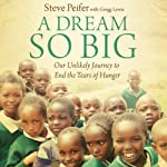 Dream So Big: Our Unlikely Journey to End the Tears of Hunger | Gregg Lewis,Steve Peifer