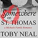 Somewhere on St. Thomas: Michaels Family Romance, Book 1 Audiobook by Toby Neal Narrated by Sonja Field